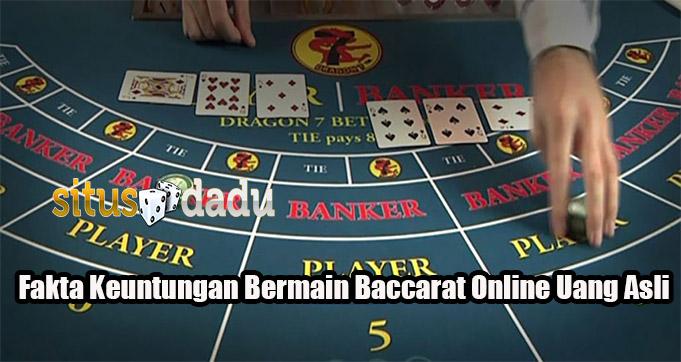 Fakta Keuntungan Bermain Baccarat Online Uang Asli