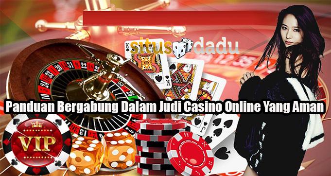 Panduan Bergabung Dalam Judi Casino Online Yang Aman
