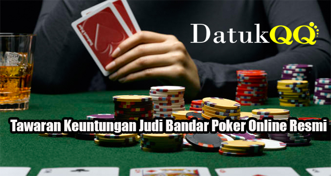Tawaran Keuntungan Dalam Judi Bandar Poker Online Resmi